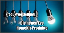 Die neuen Eve HomeKit-Produkte
